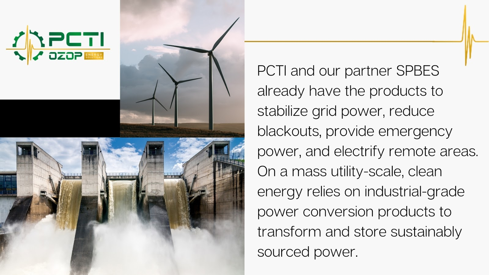 PCTI and SPBES already have the products to stabilize grid power, reduce blackouts, provide emergency power, and electrify remote areas