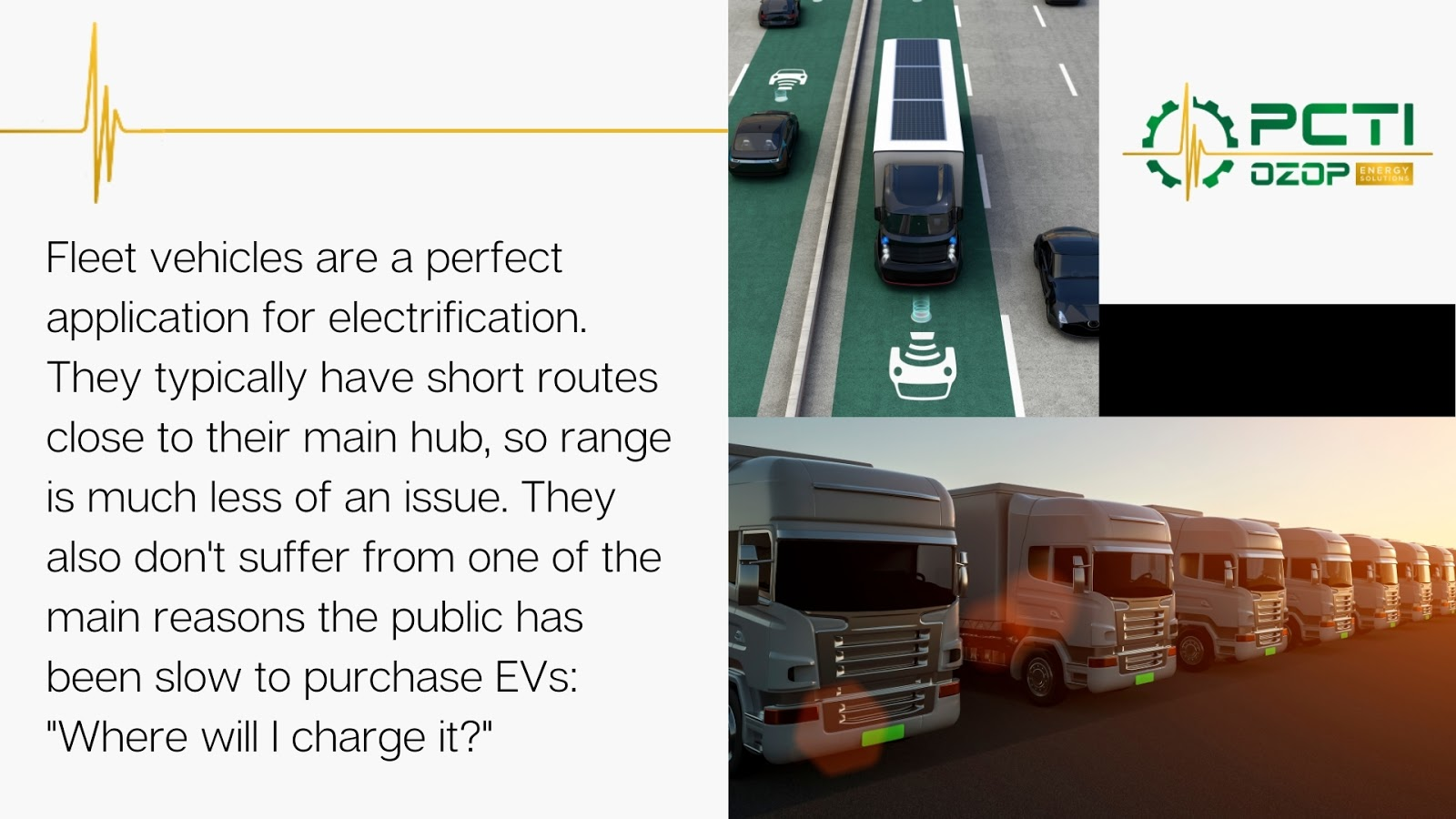 Fleet vehicles are a perfect application for electrification. They have short routes close to their main hub, so range is less of an issue