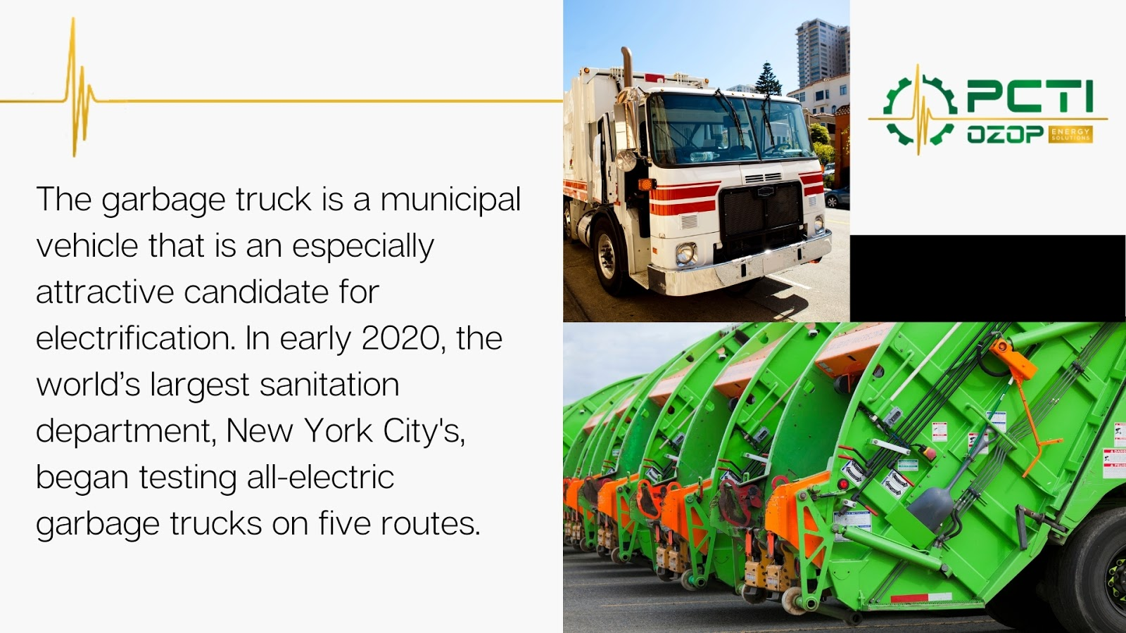 The garbage truck is a municipal vehicle that is an especially attractive candidate for electrification