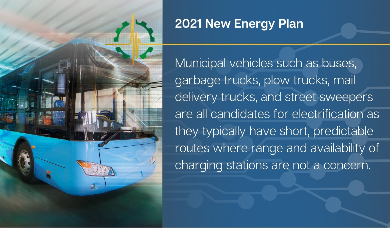 Municipal vehicles such as buses, garbage trucks, and plow trucks are all candidates for electrification